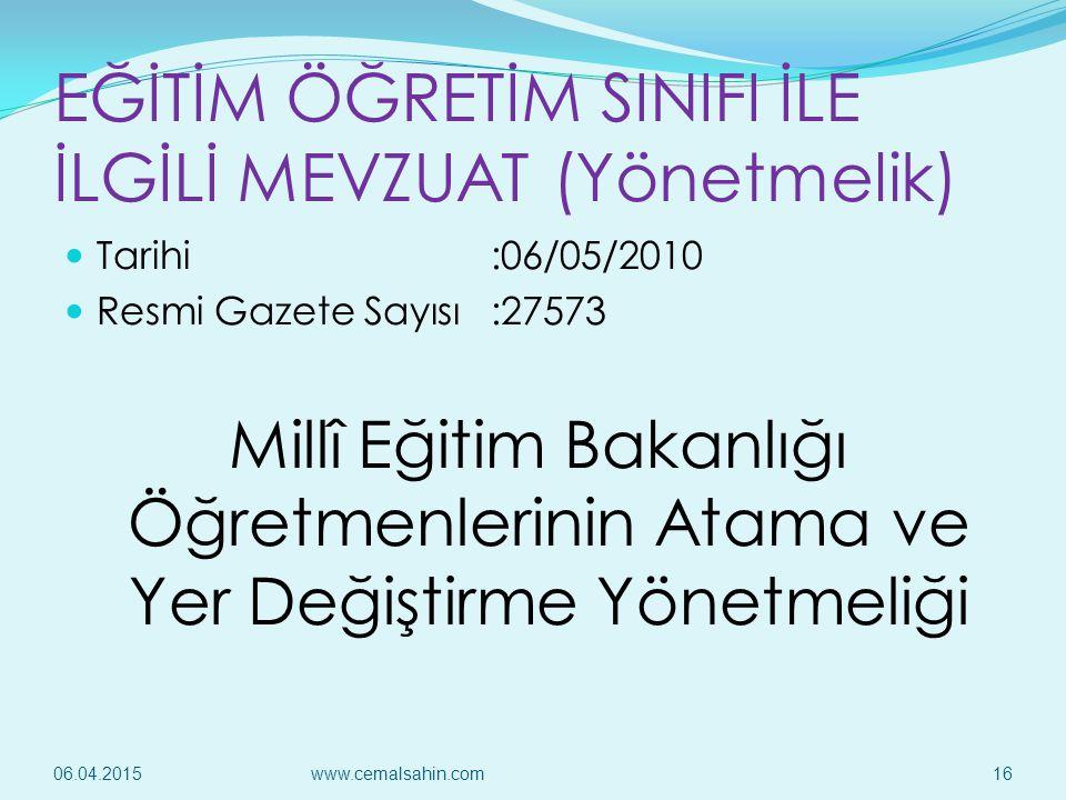 EĞİTİM ÖĞRETİM SINIFI İLE İLGİLİ MEVZUAT (Yönetmelik) Tarihi:06/05/2010 Resmi Gazete Sayısı:27573 Millî Eğitim Bakanlığı Öğretmenlerinin Atama ve Yer
