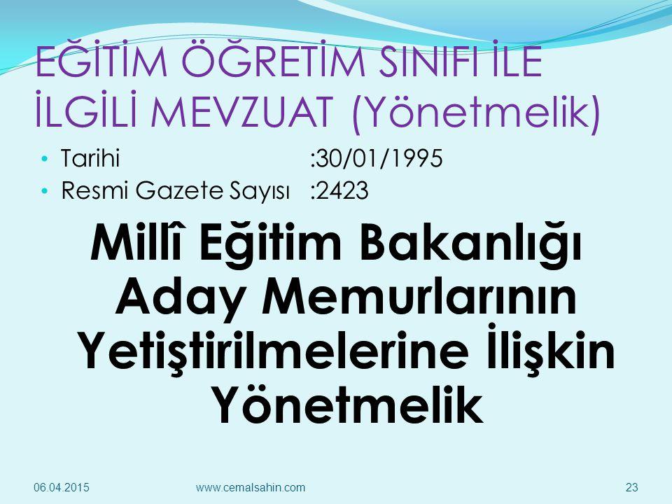 EĞİTİM ÖĞRETİM SINIFI İLE İLGİLİ MEVZUAT (Yönetmelik) Tarihi:30/01/1995 Resmi Gazete Sayısı:2423 Millî Eğitim Bakanlığı Aday Memurlarının Yetiştirilme