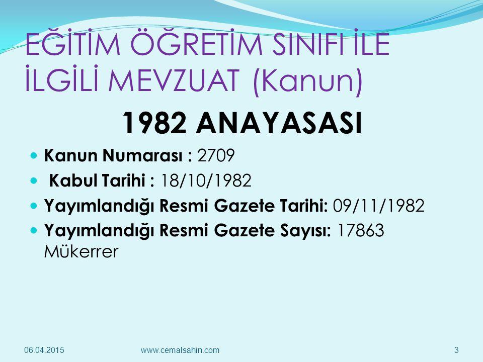 EĞİTİM ÖĞRETİM SINIFI İLE İLGİLİ MEVZUAT (Kanun) 1982 ANAYASASI Kanun Numarası : 2709 Kabul Tarihi : 18/10/1982 Yayımlandığı Resmi Gazete Tarihi: 09/1