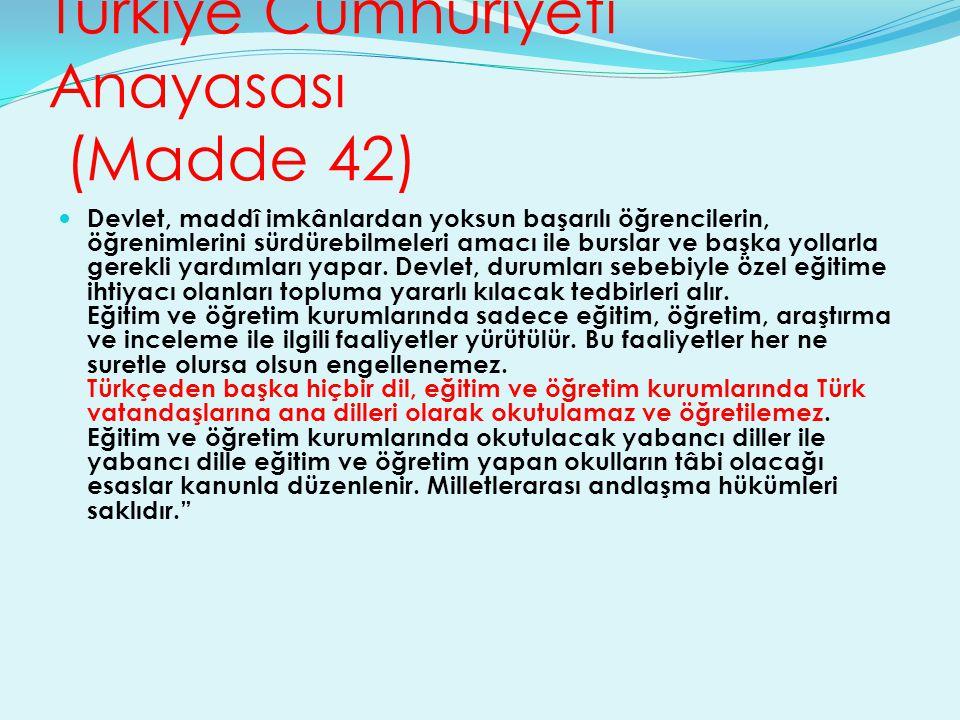 Türkiye Cumhuriyeti Anayasası (Madde 42) Devlet, maddî imkânlardan yoksun başarılı öğrencilerin, öğrenimlerini sürdürebilmeleri amacı ile burslar ve b