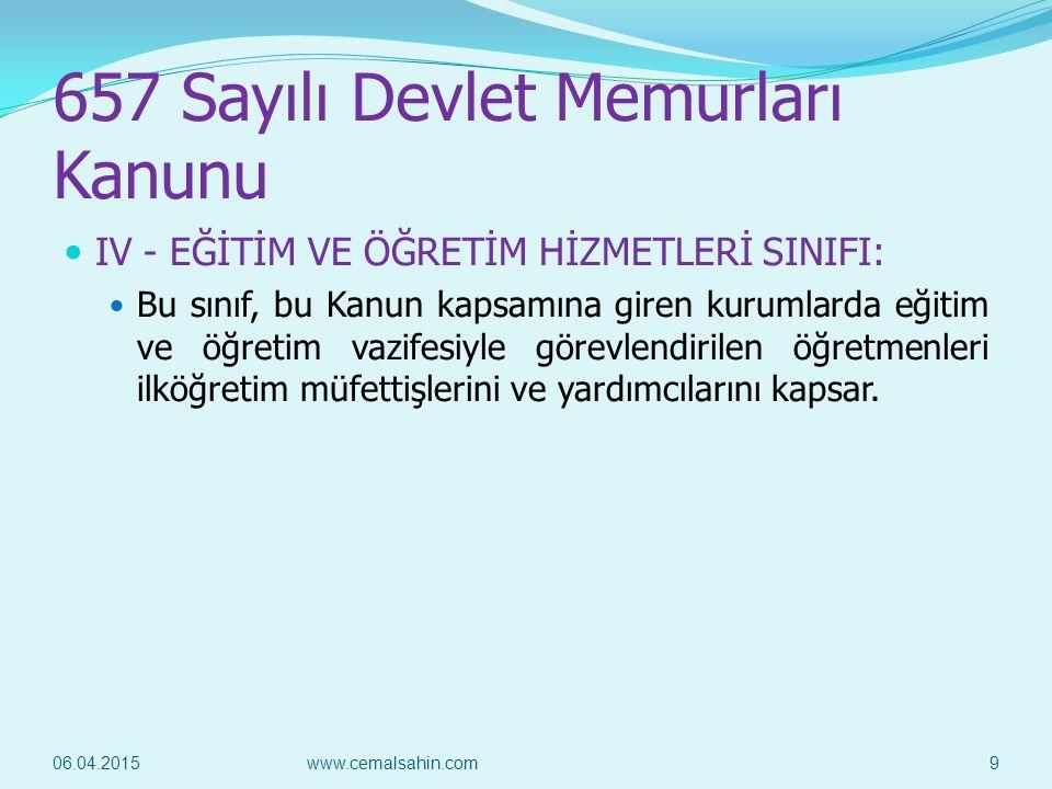657 Sayılı Devlet Memurları Kanunu IV - EĞİTİM VE ÖĞRETİM HİZMETLERİ SINIFI: Bu sınıf, bu Kanun kapsamına giren kurumlarda eğitim ve öğretim vazifesiy