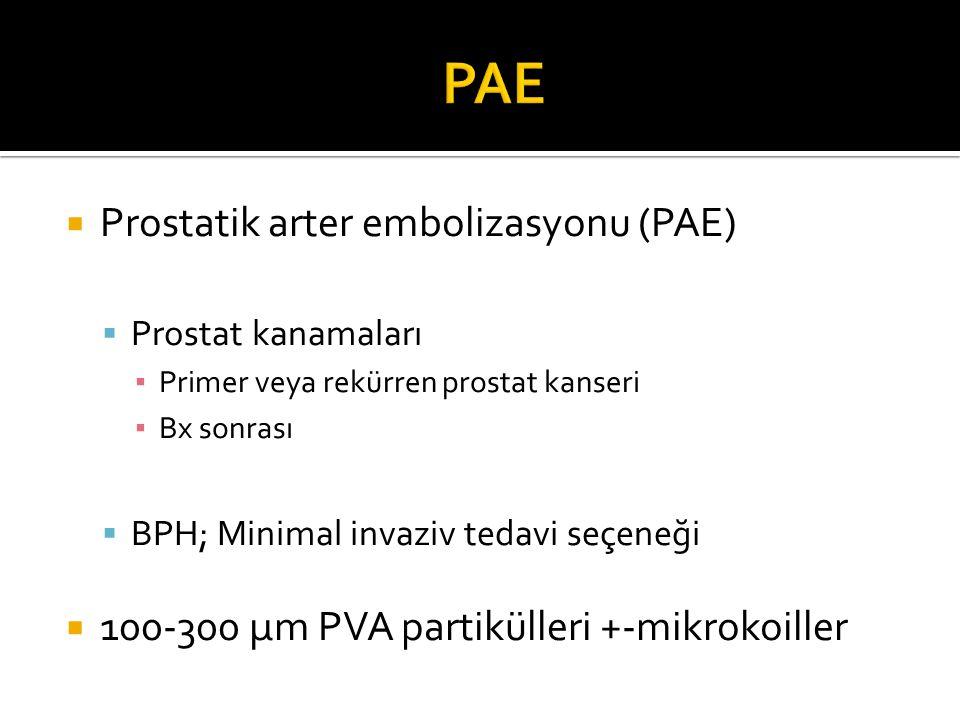  Prostatik arter embolizasyonu (PAE)  Prostat kanamaları ▪ Primer veya rekürren prostat kanseri ▪ Bx sonrası  BPH; Minimal invaziv tedavi seçeneği