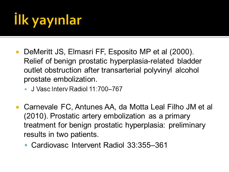  DeMeritt JS, Elmasri FF, Esposito MP et al (2000). Relief of benign prostatic hyperplasia-related bladder outlet obstruction after transarterial pol