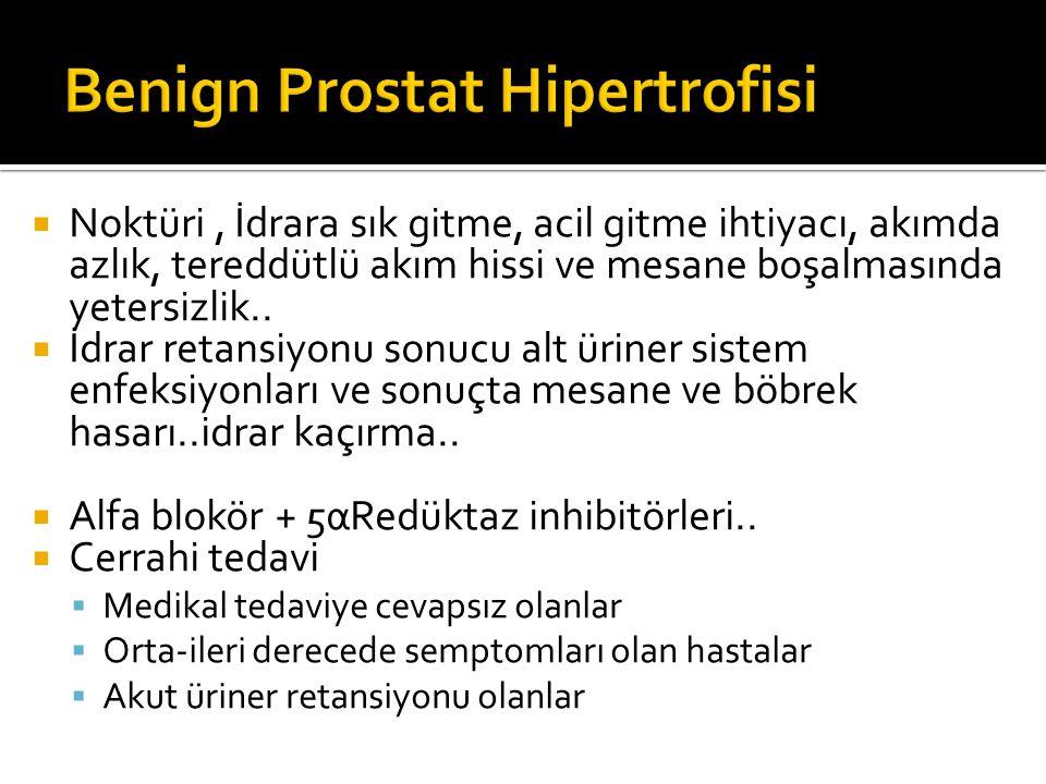  TUR:Trans Üretral Rezeksiyon  Küçük BPH'da altın std.  Açık prostatektomi  >80-100 gr Prostat