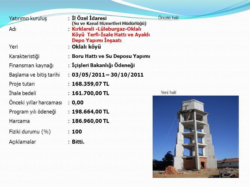 Yatırımcı kuruluş: İl Özel İdaresi (Su ve Kanal Hizmetleri Müdürlüğü) Önceki hali Yeni hali Adı: Kırklareli -Lüleburgaz-Oklalı Köyü Terfi-İsale Hattı