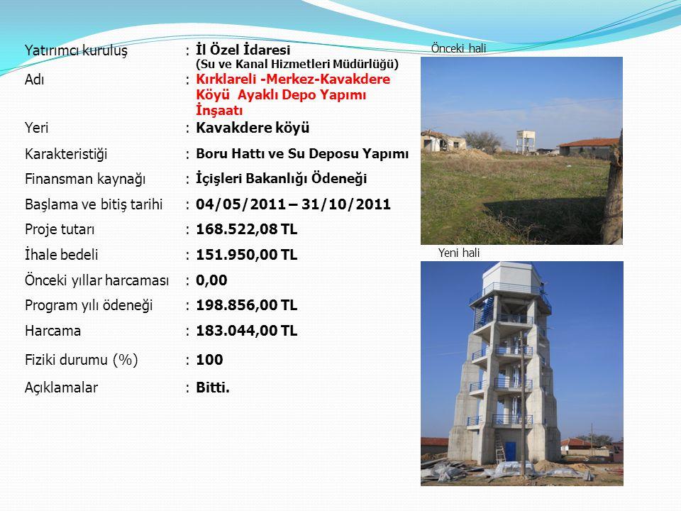 Yatırımcı kuruluş: İl Özel İdaresi (Su ve Kanal Hizmetleri Müdürlüğü) Önceki hali Yeni hali Adı: Kırklareli -Merkez-Kavakdere Köyü Ayaklı Depo Yapımı