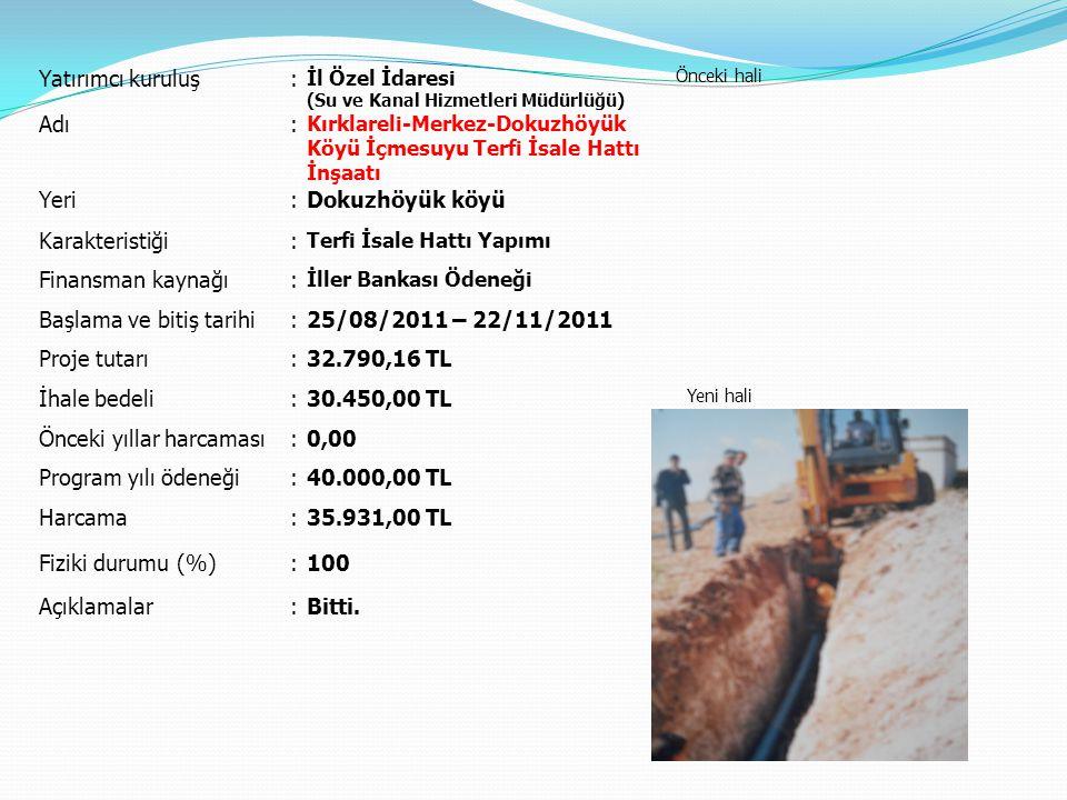 Yatırımcı kuruluş: İl Özel İdaresi (Su ve Kanal Hizmetleri Müdürlüğü) Önceki hali Yeni hali Adı: Kırklareli-Merkez-Dokuzhöyük Köyü İçmesuyu Terfi İsal