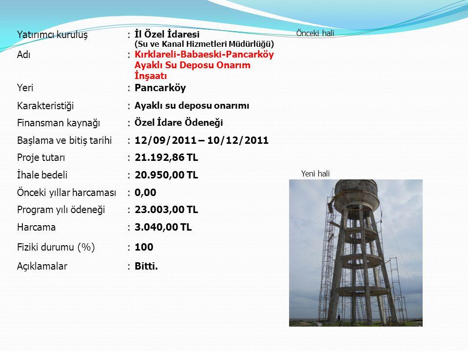 Yatırımcı kuruluş: İl Özel İdaresi (Su ve Kanal Hizmetleri Müdürlüğü) Önceki hali Yeni hali Adı: Kırklareli-Babaeski-Pancarköy Ayaklı Su Deposu Onarım