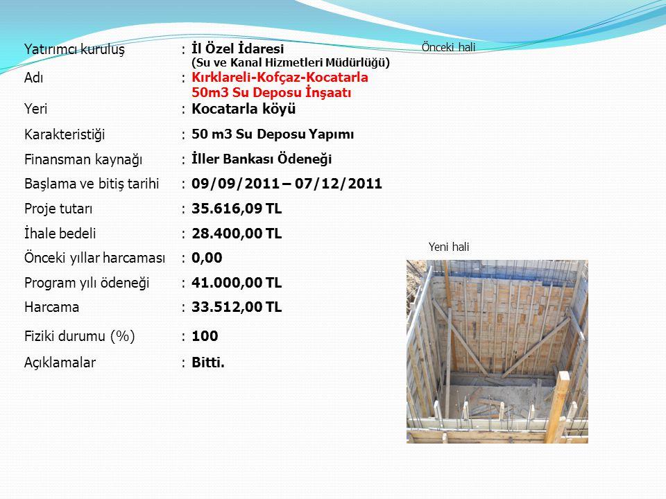 Yatırımcı kuruluş: İl Özel İdaresi (Su ve Kanal Hizmetleri Müdürlüğü) Önceki hali Yeni hali Adı: Kırklareli-Kofçaz-Kocatarla 50m3 Su Deposu İnşaatı Ye