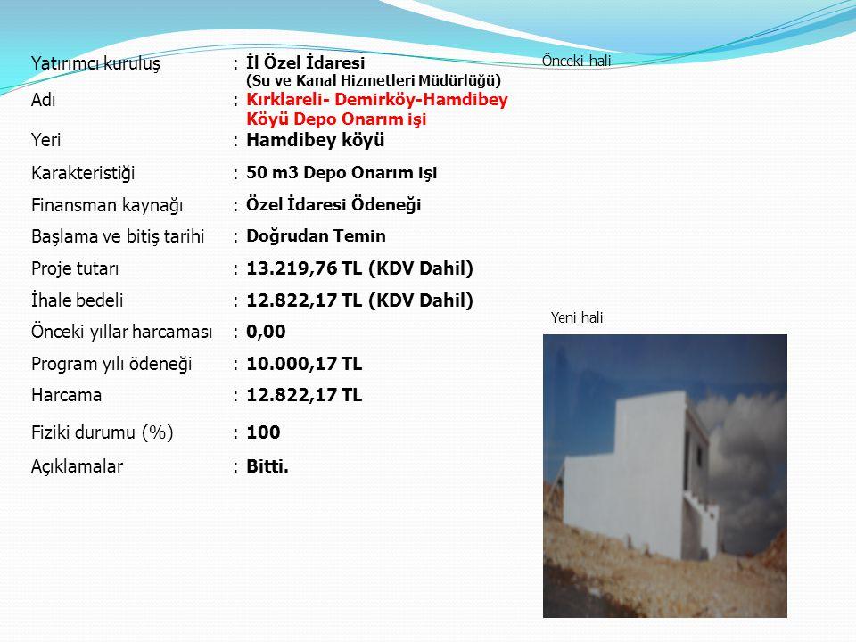Yatırımcı kuruluş: İl Özel İdaresi (Su ve Kanal Hizmetleri Müdürlüğü) Önceki hali Yeni hali Adı: Kırklareli- Demirköy-Hamdibey Köyü Depo Onarım işi Ye