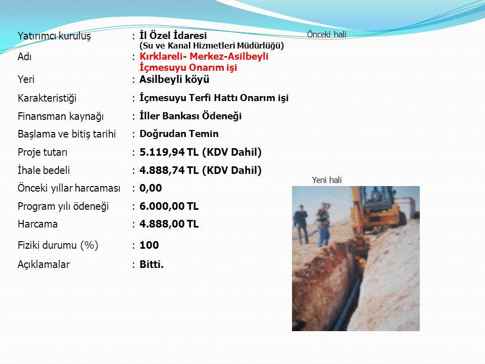 Yatırımcı kuruluş: İl Özel İdaresi (Su ve Kanal Hizmetleri Müdürlüğü) Önceki hali Yeni hali Adı: Kırklareli- Merkez-Asilbeyli İçmesuyu Onarım işi Yeri