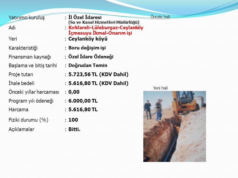 Yatırımcı kuruluş: İl Özel İdaresi (Su ve Kanal Hizmetleri Müdürlüğü) Önceki hali Yeni hali Adı: Kırklareli-Lüleburgaz-Ceylanköy İçmesuyu İkmal-Onarım