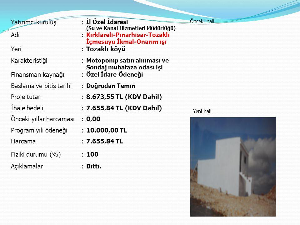Yatırımcı kuruluş: İl Özel İdaresi (Su ve Kanal Hizmetleri Müdürlüğü) Önceki hali Yeni hali Adı: Kırklareli-Pınarhisar-Tozaklı İçmesuyu İkmal-Onarım i