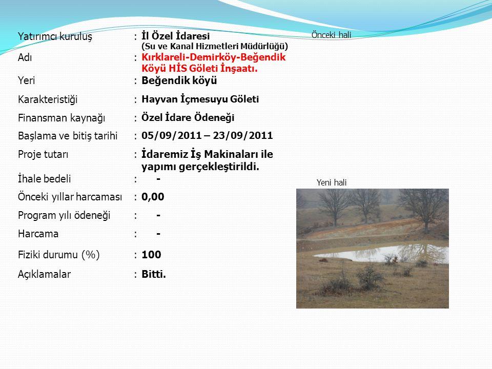 Yatırımcı kuruluş: İl Özel İdaresi (Su ve Kanal Hizmetleri Müdürlüğü) Önceki hali Yeni hali Adı: Kırklareli-Demirköy-Beğendik Köyü HİS Göleti İnşaatı.
