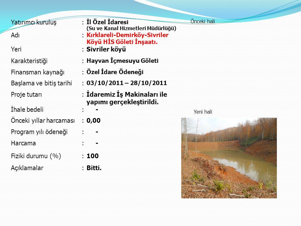 Yatırımcı kuruluş: İl Özel İdaresi (Su ve Kanal Hizmetleri Müdürlüğü) Önceki hali Yeni hali Adı: Kırklareli-Demirköy-Sivriler Köyü HİS Göleti İnşaatı.