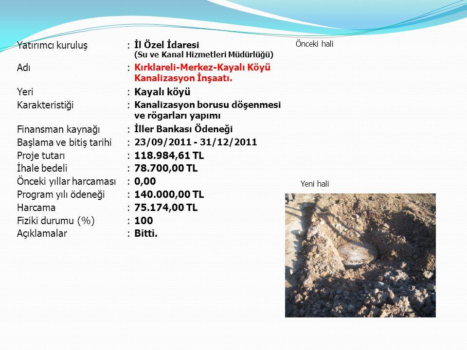 Yatırımcı kuruluş: İl Özel İdaresi (Su ve Kanal Hizmetleri Müdürlüğü) Önceki hali Yeni hali Adı: Kırklareli-Merkez-Kayalı Köyü Kanalizasyon İnşaatı. Y