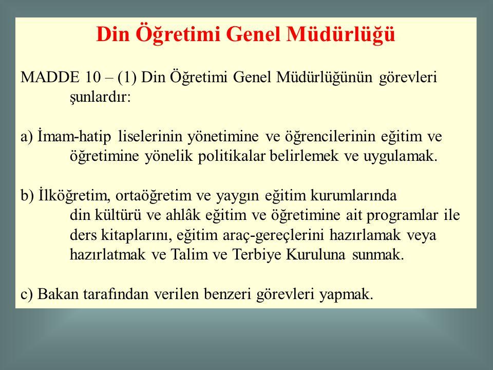 Din Öğretimi Genel Müdürlüğü MADDE 10 – (1) Din Öğretimi Genel Müdürlüğünün görevleri şunlardır: a) İmam-hatip liselerinin yönetimine ve öğrencilerini