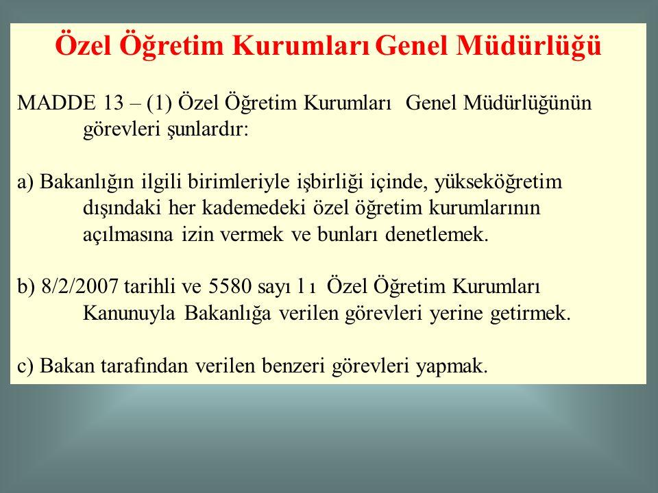 Özel Öğretim Kurumları Genel Müdürlüğü MADDE 13 – (1) Özel Öğretim Kurumları Genel Müdürlüğünün görevleri şunlardır: a) Bakanlığın ilgili birimleriyle