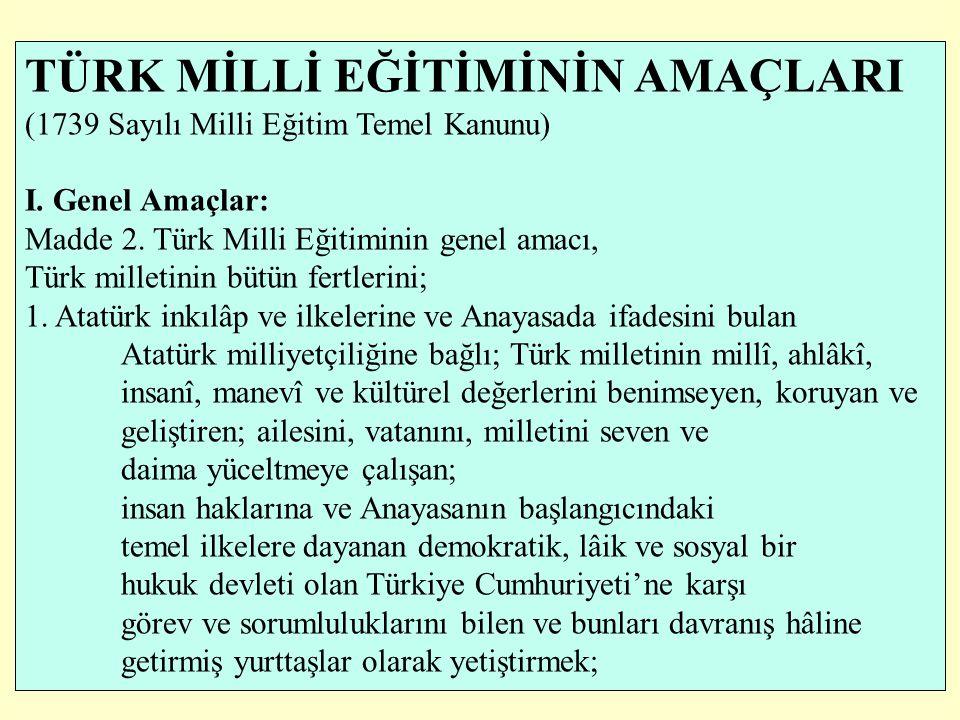 TÜRK MİLLİ EĞİTİMİNİN AMAÇLARI (1739 Sayılı Milli Eğitim Temel Kanunu) I. Genel Amaçlar: Madde 2. Türk Milli Eğitiminin genel amacı, Türk milletinin b
