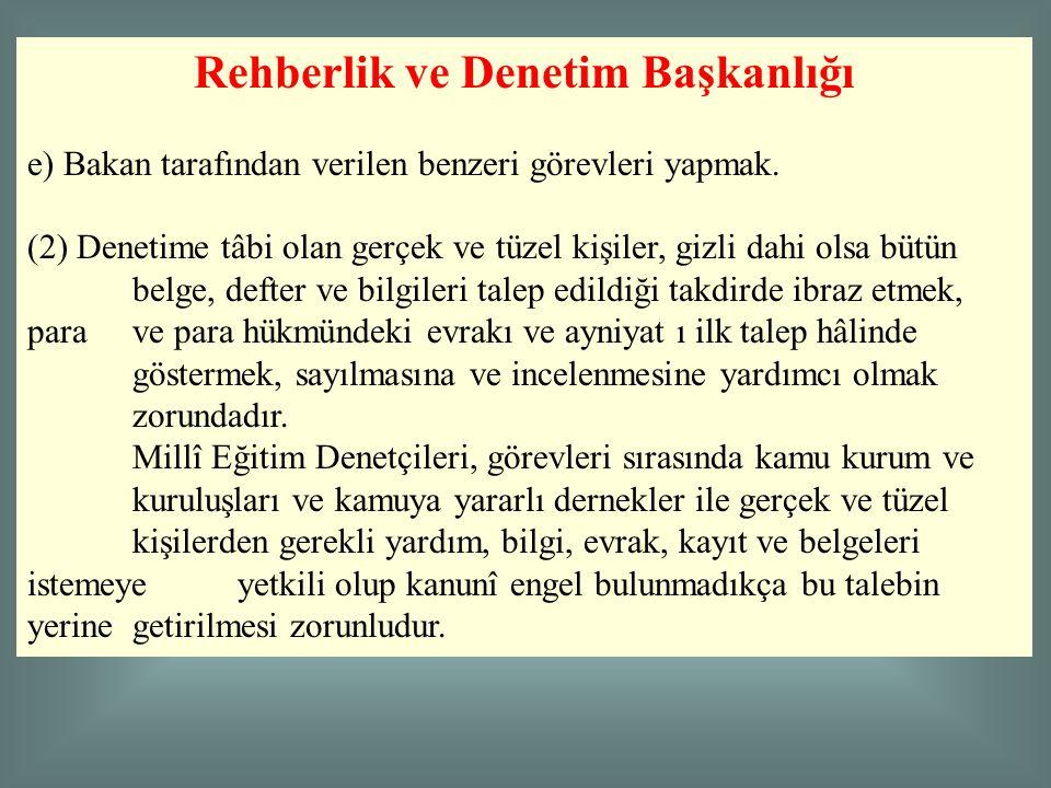 Rehberlik ve Denetim Başkanlığı e) Bakan tarafından verilen benzeri görevleri yapmak. (2) Denetime tâbi olan gerçek ve tüzel kişiler, gizli dahi olsa