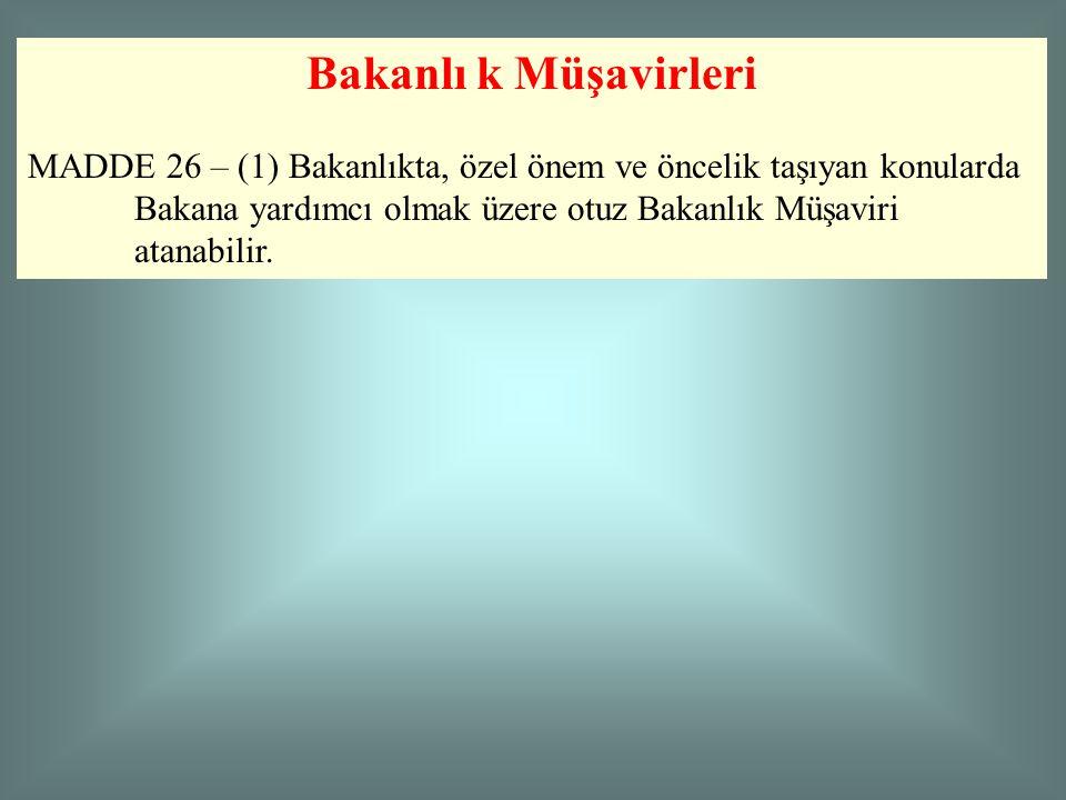 Bakanlı k Müşavirleri MADDE 26 – (1) Bakanlıkta, özel önem ve öncelik taşıyan konularda Bakana yardımcı olmak üzere otuz Bakanlık Müşaviri atanabilir.