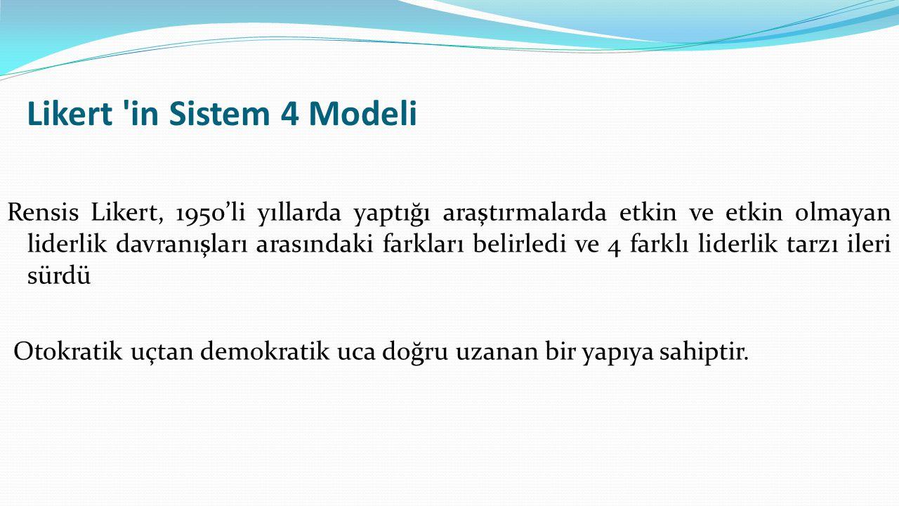 Likert in Sistem 4 Modeli Rensis Likert, 1950'li yıllarda yaptığı araştırmalarda etkin ve etkin olmayan liderlik davranışları arasındaki farkları belirledi ve 4 farklı liderlik tarzı ileri sürdü Otokratik uçtan demokratik uca doğru uzanan bir yapıya sahiptir.