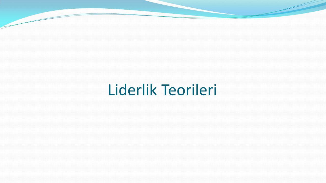 Özellikler Teorisi (Traits Approach) Lider, başkalarında olmayan kişisel özellik ve yeteneklere sahiptir.