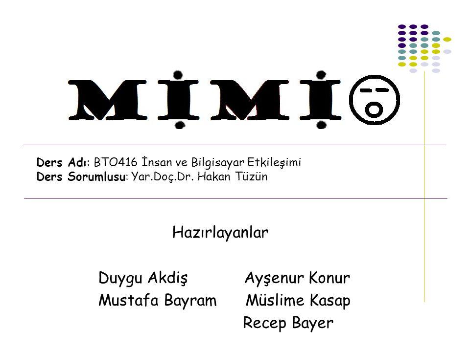 MİMİO Hazırlayanlar Duygu Akdiş Ayşenur Konur Mustafa Bayram Müslime Kasap Recep Bayer Ders Adı: BTO416 İnsan ve Bilgisayar Etkileşimi Ders Sorumlusu: