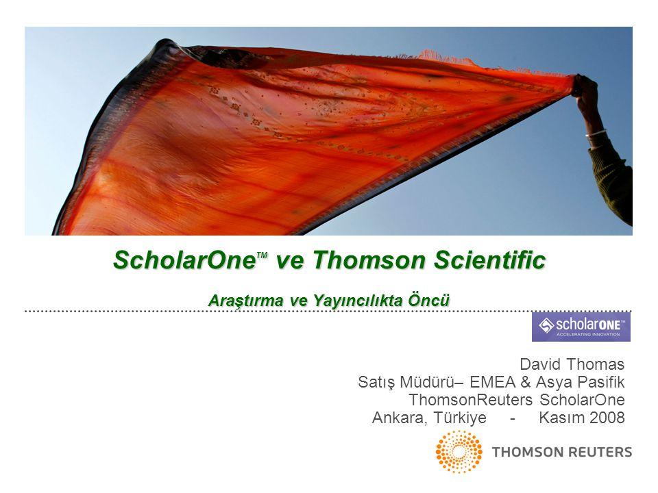 ScholarOne TM ve Thomson Scientific Araştırma ve Yayıncılıkta Öncü David Thomas Satış Müdürü– EMEA & Asya Pasifik ThomsonReuters ScholarOne Ankara, Türkiye - Kasım 2008