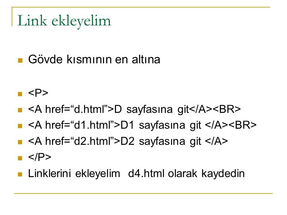 Link ekleyelim Gövde kısmının en altına D sayfasına git D1 sayfasına git D2 sayfasına git Linklerini ekleyelim d4.html olarak kaydedin