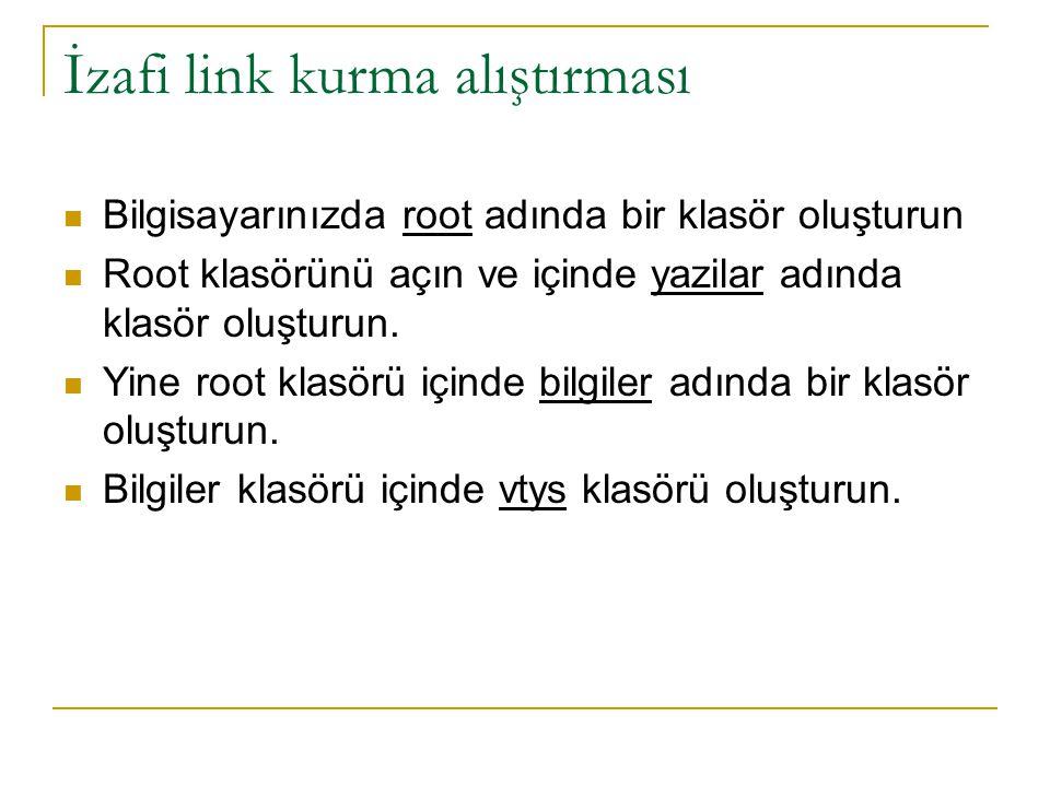 İzafi link kurma alıştırması Bilgisayarınızda root adında bir klasör oluşturun Root klasörünü açın ve içinde yazilar adında klasör oluşturun. Yine roo