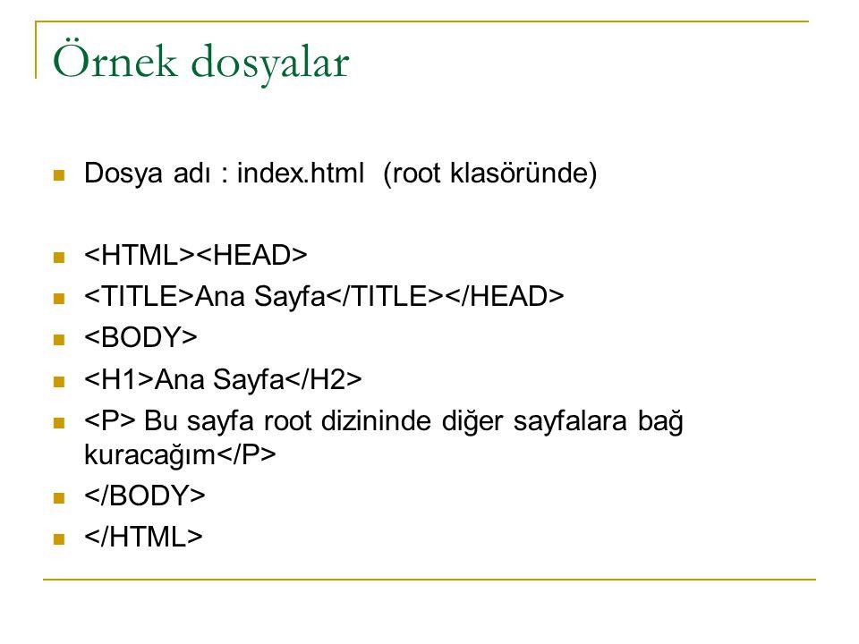 Örnek dosyalar Dosya adı : index.html (root klasöründe) Ana Sayfa Ana Sayfa Bu sayfa root dizininde diğer sayfalara bağ kuracağım
