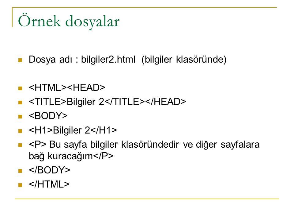 Örnek dosyalar Dosya adı : bilgiler2.html (bilgiler klasöründe) Bilgiler 2 Bilgiler 2 Bu sayfa bilgiler klasöründedir ve diğer sayfalara bağ kuracağım
