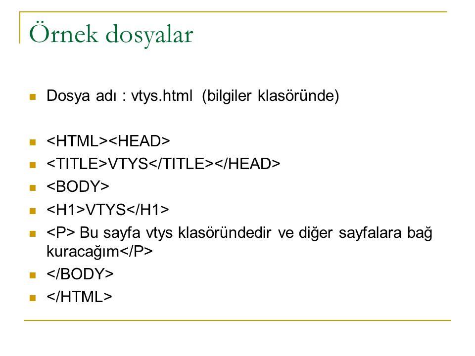 Örnek dosyalar Dosya adı : vtys.html (bilgiler klasöründe) VTYS VTYS Bu sayfa vtys klasöründedir ve diğer sayfalara bağ kuracağım