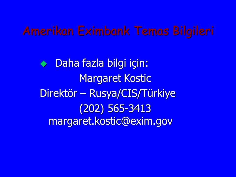 Amerikan Eximbank Temas Bilgileri u Daha fazla bilgi için: Margaret Kostic Margaret Kostic Direktör – Rusya/CIS/Türkiye (202) 565-3413 margaret.kostic@exim.gov (202) 565-3413 margaret.kostic@exim.gov