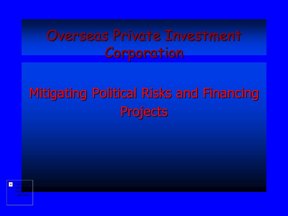 Overseas Private Investment Corporation Mitigating Political Risks and Financing Projects