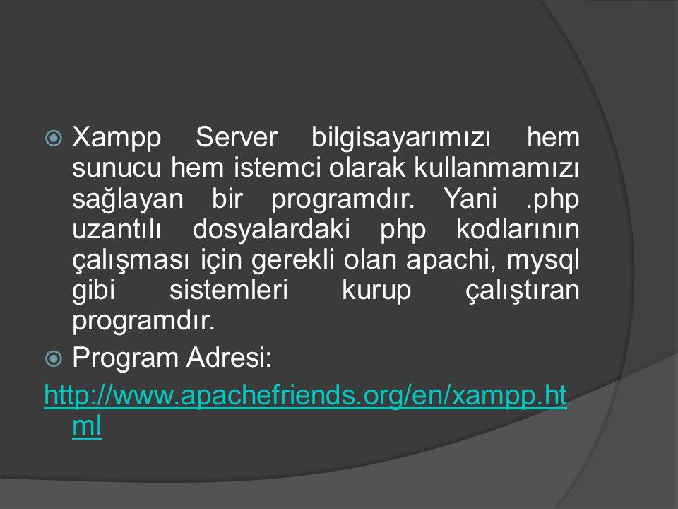  Xampp Server bilgisayarımızı hem sunucu hem istemci olarak kullanmamızı sağlayan bir programdır. Yani.php uzantılı dosyalardaki php kodlarının çalış