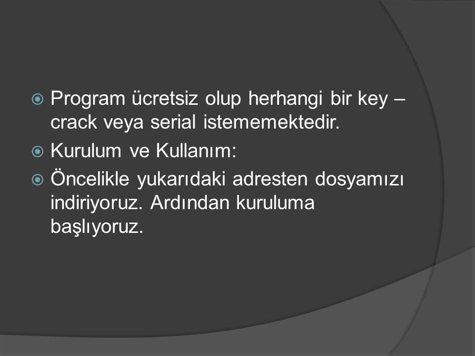  Program ücretsiz olup herhangi bir key – crack veya serial istememektedir.  Kurulum ve Kullanım:  Öncelikle yukarıdaki adresten dosyamızı indiriyo