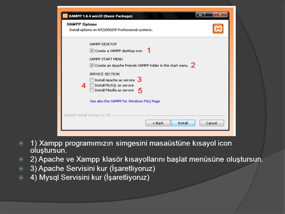  1) Xampp programımızın simgesini masaüstüne kısayol icon oluştursun.  2) Apache ve Xampp klasör kısayollarını başlat menüsüne oluştursun.  3) Apac