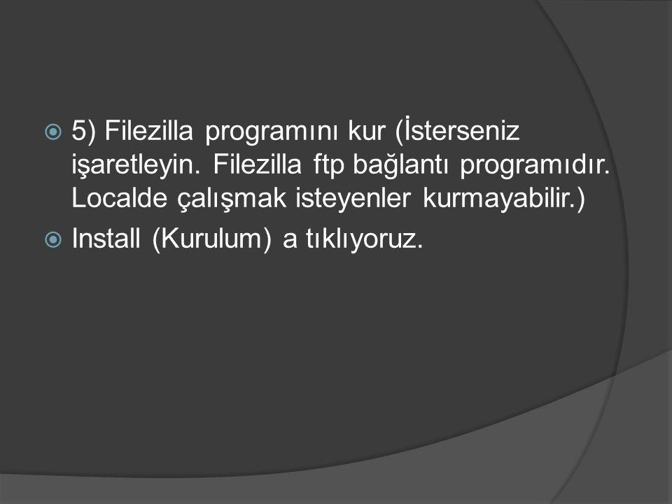  5) Filezilla programını kur (İsterseniz işaretleyin. Filezilla ftp bağlantı programıdır. Localde çalışmak isteyenler kurmayabilir.)  Install (Kurul