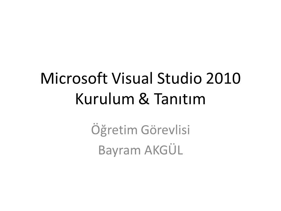 Microsoft Visual Studio 2010 Kurulum & Tanıtım Öğretim Görevlisi Bayram AKGÜL