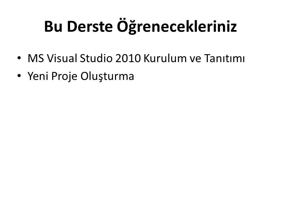 Bu Derste Öğrenecekleriniz MS Visual Studio 2010 Kurulum ve Tanıtımı Yeni Proje Oluşturma