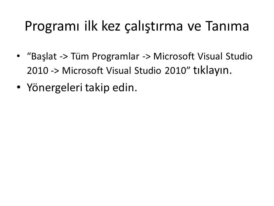 """Programı ilk kez çalıştırma ve Tanıma """"Başlat -> Tüm Programlar -> Microsoft Visual Studio 2010 -> Microsoft Visual Studio 2010"""" tıklayın. Yönergeleri"""