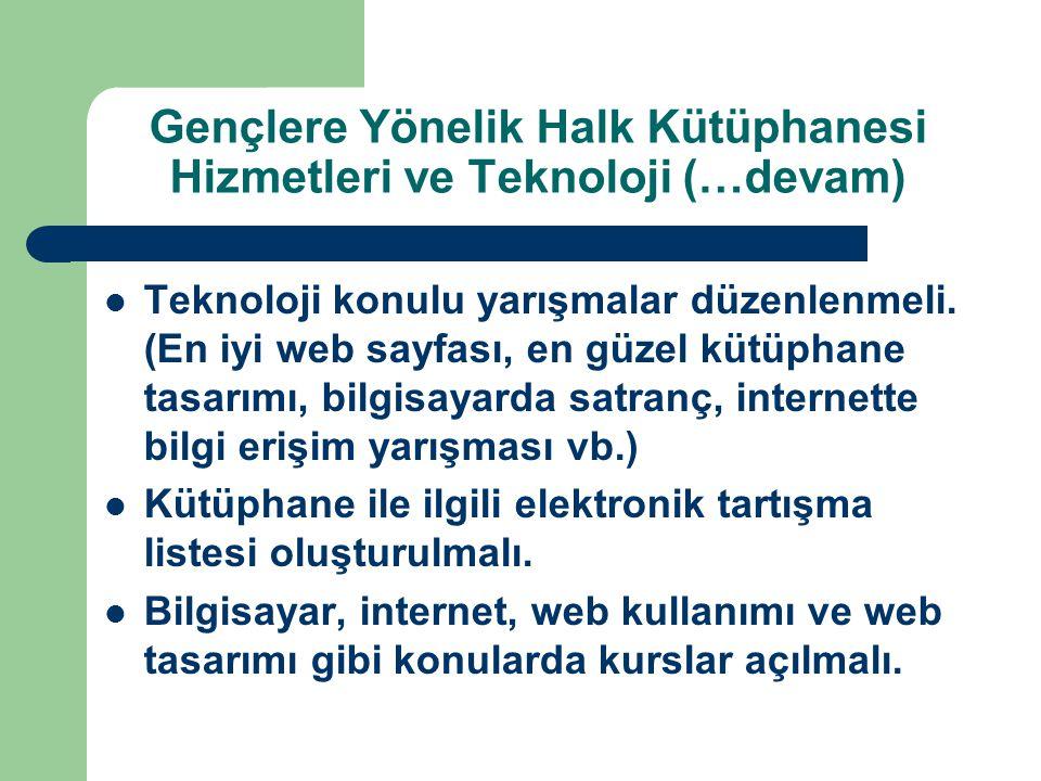 Gençlere Yönelik Halk Kütüphanesi Hizmetleri ve Teknoloji (…devam) Teknoloji konulu yarışmalar düzenlenmeli.