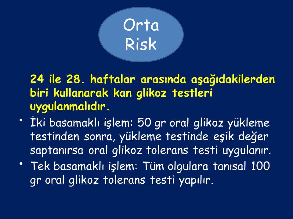 24 ile 28.haftalar arasında aşağıdakilerden biri kullanarak kan glikoz testleri uygulanmalıdır.