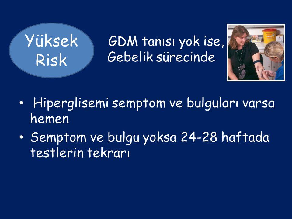 GDM tanısı yok ise, Gebelik sürecinde Yüksek Risk Hiperglisemi semptom ve bulguları varsa hemen Semptom ve bulgu yoksa 24-28 haftada testlerin tekrarı
