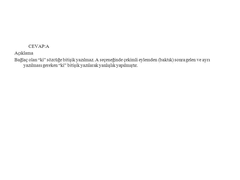 CEVAP:A Açıklama Bağlaç olan ki sözcüğe bitişik yazılmaz.