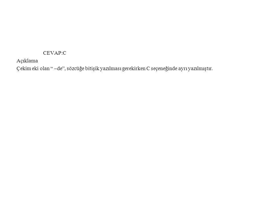 """CEVAP:C Açıklama Çekim eki olan """" –de"""", sözcüğe bitişik yazılması gerekirken C seçeneğinde ayrı yazılmıştır."""