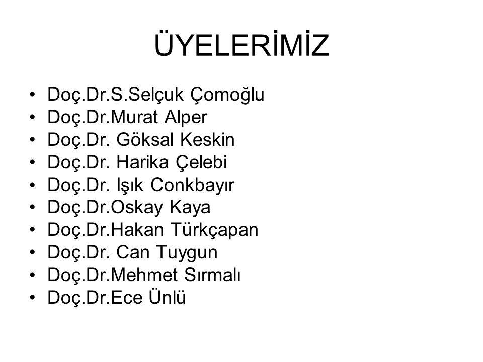 ÜYELERİMİZ Doç.Dr.S.Selçuk Çomoğlu Doç.Dr.Murat Alper Doç.Dr.