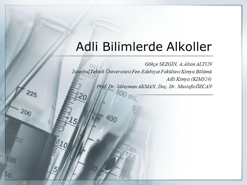 Adli Bilimlerde Alkoller Gökçe SEZGİN, A.Altan ALTUN İstanbul Teknik Üniversitesi Fen-Edebiyat Fakültesi Kimya Bölümü Adli Kimya (KIM324) Prof. Dr. Sü